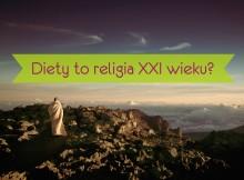 Czy diety to religia XXI wieku?